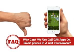 Why Can't We Use Golf GPS Apps On Smartphones In A Golf Tournament?