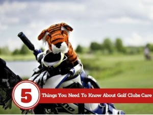 Golf Clubs Care: Everything You Need To Know
