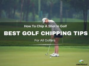 How To Chip A Shot In Golf : Best Golf Chipping Tips For You