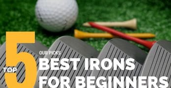 5 Best Irons For Beginners In Golf For Exciting Results – 2017 Edition