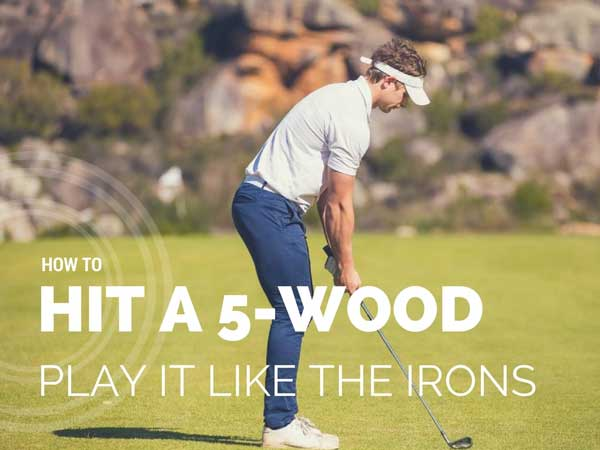 How To Hit A 5-Wood