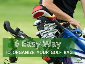 How To Organize Your Golf Bag In 6 Easy Ways?