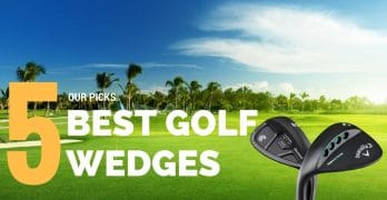 Best Golf Wedges: Expert Reviews And How To Buy – 2017 Edition