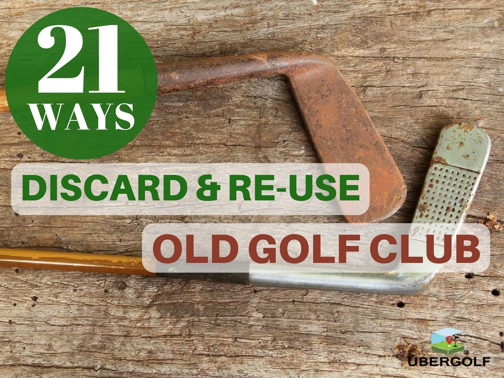 What To Do With Old Golf Club 21 Easy Ways Discard Re