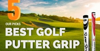 The Best Putter Grips: Improve Putting With The Latest Grips