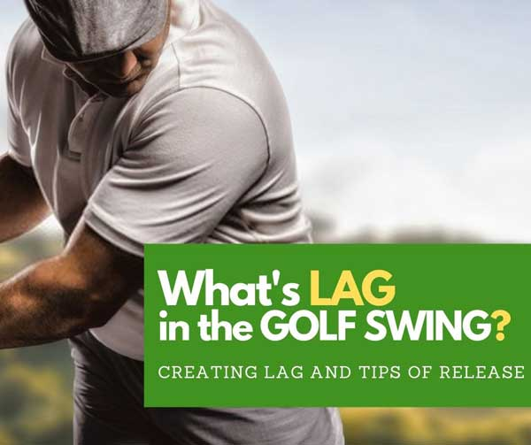 What is Lag in a Golf Swing_ What is Lag in a Golf Swing?