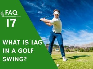 What is Lag in a Golf Swing_