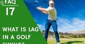 What is Lag in a Golf Swing?