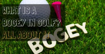 What Is A Bogey In Golf: All About It