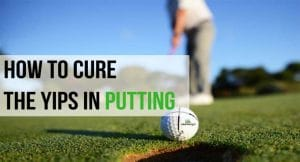 How to Cure the Yips in Puttings